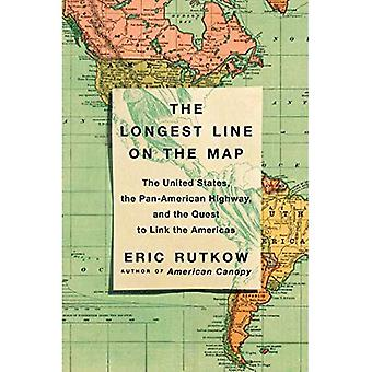 The Longest Line on the Map: The United States, the Pan-American Highway, and the Quest to Link the� Americas