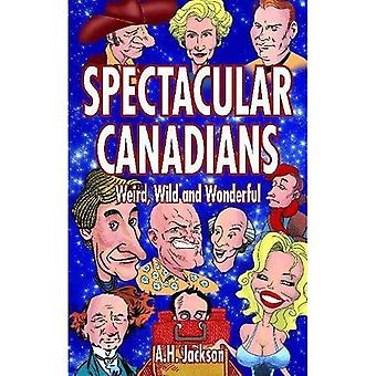 Spectacular Canadians: Weird, Wild and Wonderful