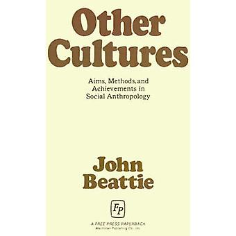 Other Cultures Aims Methods and Achievements in Social Anthropology by Beattie & John