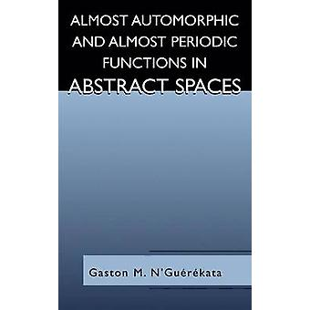 Almost Automorphic and Almost Periodic Functions in Abstract Spaces by NGurkata & Gaston M.