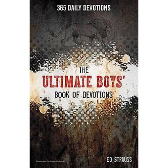 The Ultimate Boys Book of Devotions 365 Daily Devotions by Strauss & Ed