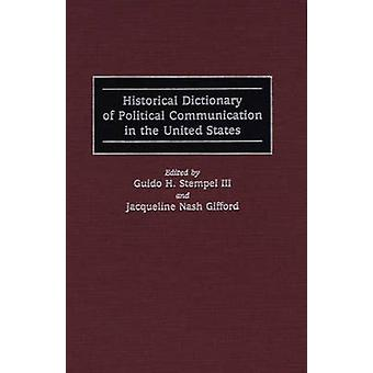 Historical Dictionary of Political Communication in the United States by Stempel & Guido H.