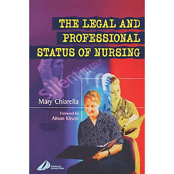 The Legal and Professional Status of Nursing by Chiarella & Mary