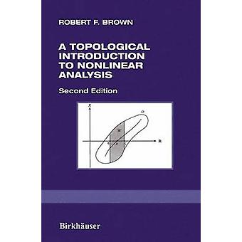 A Topological Introduction to Nonlinear Analysis by Brown & Robert F.