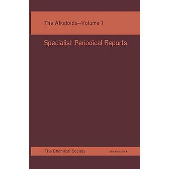 The Alkaloids Volume 1 by Saxton & J E