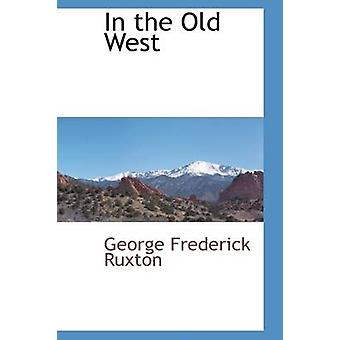 In the Old West by Ruxton & George Frederick