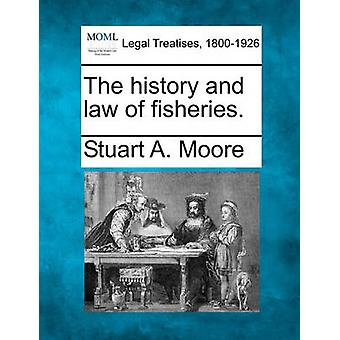 The history and law of fisheries. by Moore & Stuart A.
