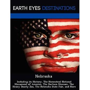 Nebraska Including its History The Homestead National Monument of America The Durham Museum The Henry Doorly Zoo The Nebraska State Fair and More by Black & Johnathan