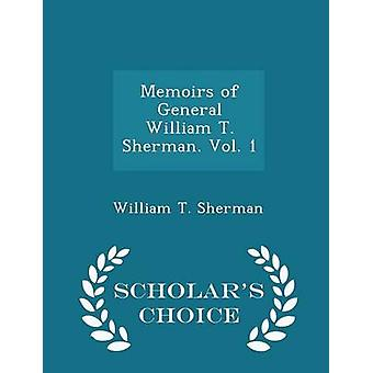 Memoirs of General William T. Sherman. Vol. 1  Scholars Choice Edition by Sherman & William T.