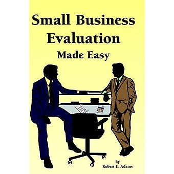 Small Business Evaluation Made Easy by Adams & Robert E.