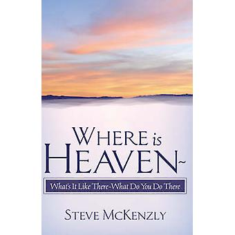 Where Is Heaven Whats It Like There What Do You Do There by McKenzly & Steve