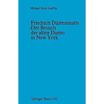 Friedrich Durrenmatts Der Besuch Der Alten Dame en Nueva York Ein Kapitel Aus Der Rezeptionsgeschichte Der Neueren Schweizer Dramatik por Loeffler