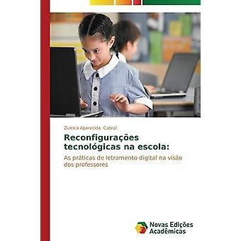 Reconfiguraes tecnolgicas na escola by Cabral Zuleica Aparecida