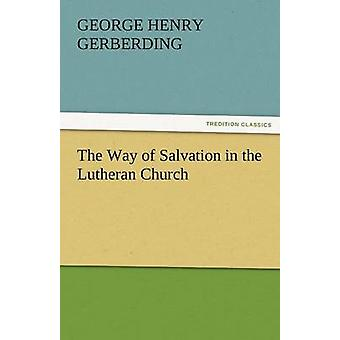 The Way of Salvation in the Lutheran Church by Gerberding & G. H.