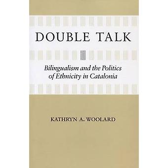 Double Talk - Bilingualism and the Politics of Ethnicity in Catalonia