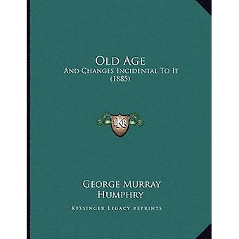 Old Age - And Changes Incidental to It (1885) by George Murray Humphry