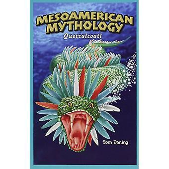 Mesoamerican Mythology - Quetzalcoatl by Tom Daning - 9781404221543 Bo