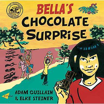Bella's Chocolate Surprise by Adam Guillain - Elke Steiner - 97818405