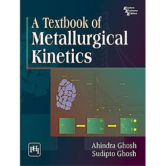 A Textbook of Metallurgical Kinetics by Ahindra Ghosh - Sudipto Ghosh