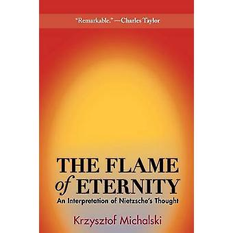 The Flame of Eternity - An Interpretation of Nietzsche's Thought by Kr
