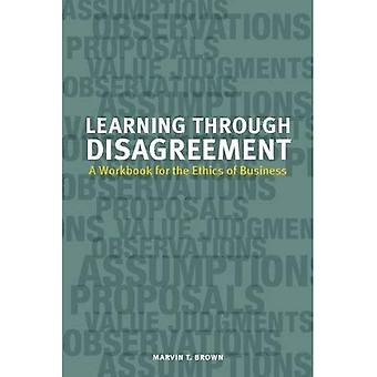 Learning through Disagreement: A Workbook for the Ethics of Business