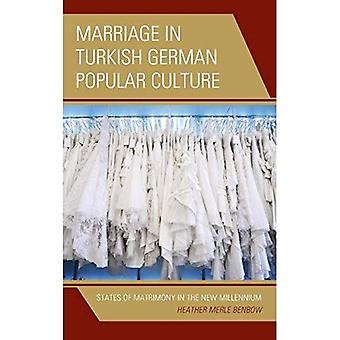 Marriage in Turkish German Popular Culture: States of Matrimony in the New Millennium