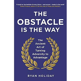 The Obstacle is the Way: The Ancient Art of Turning Adversity to Advantage (Paperback) by Holiday Ryan