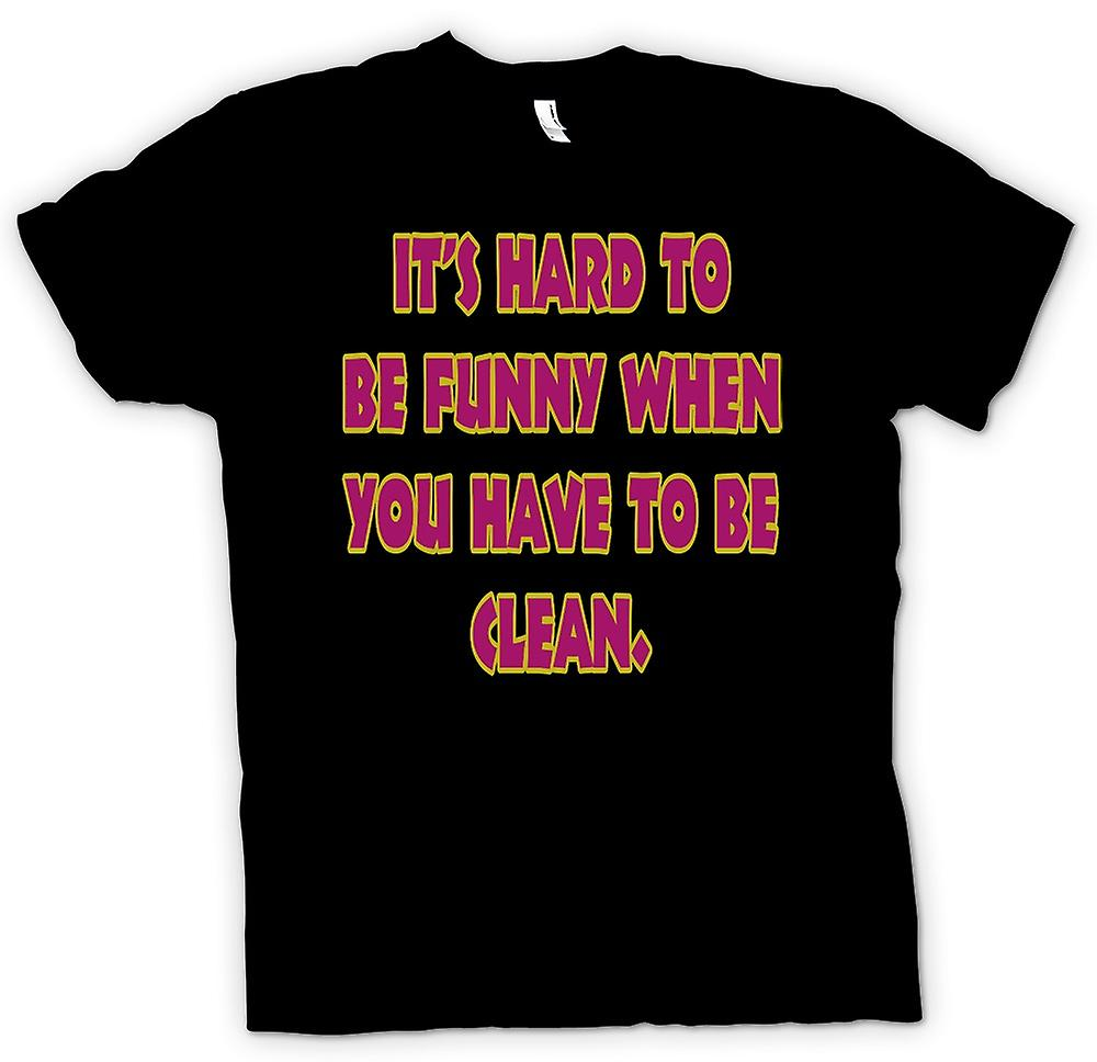 Mens T-shirt - Its Hard To Be Funny When You Have To Be Clean - Quote
