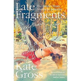 Late Fragments - Everything I Want to Tell You (About This Magnificent