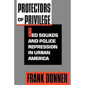 Protectors of Privilege - Red Squads and Police Repression in Urban Am