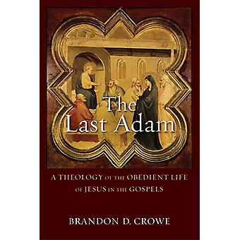 The Last Adam - A Theology of the Obedient Life of Jesus in the Gospel