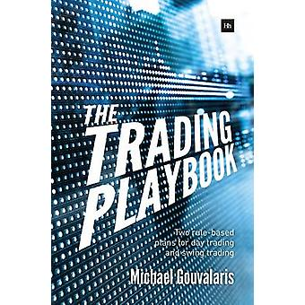The Trading Playbook - Two Rule-Based Plans for Day Trading and Swing