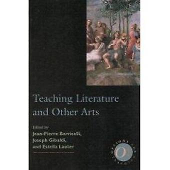 Teaching Literature and Other Arts by Jean-Pierre Barricelli - Joseph