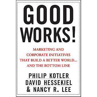 Gute Werke - Marketing und unternehmerische Initiativen, die eine bessere W bauen