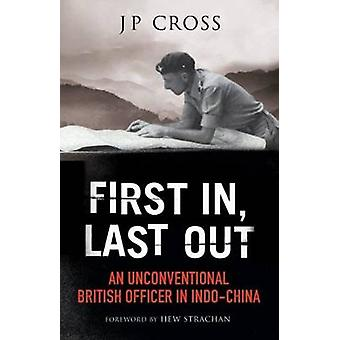 First in - Last Out - An Unconventional British Officer in Indo-China