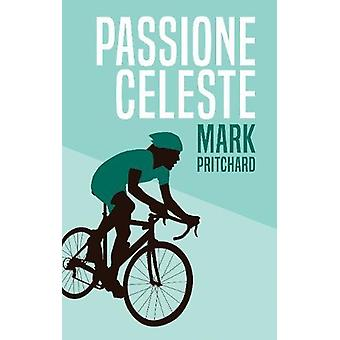 Passione Celeste - Captain Century's Bianchi Bicycle Diaries by Mark P