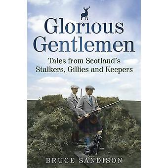 Glorious Gentlemen - Tales from Scotland's Stalkers - Gillies and Keep