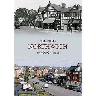 Northwich Through Time by Paul Hurley - 9781848687196 Book