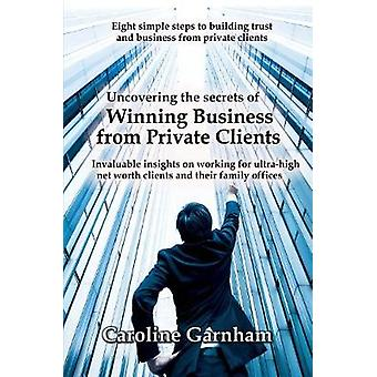 Uncovering the Secrets of Winning Business from Private Clients by Ca
