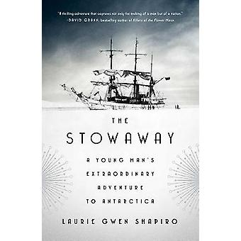 The Stowaway - A Young Man's Extraordinary Adventure to Antarctica by