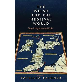 The Welsh and the Medieval World - Travel - Migration and Exile by Pat