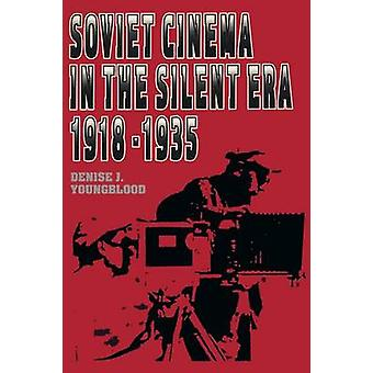 Soviet Cinema in the Silent Era - 1918-35 by Denise J. Youngblood - 9