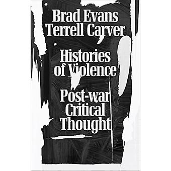 Histories of Violence - Post-War Critical Thought by Terrell Carver -