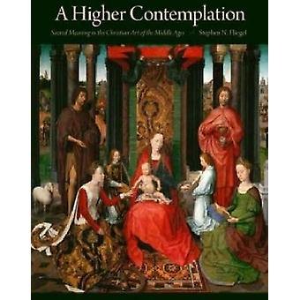 A Higher Contemplation - Sacred Meaning in the Christian Art of the Mi