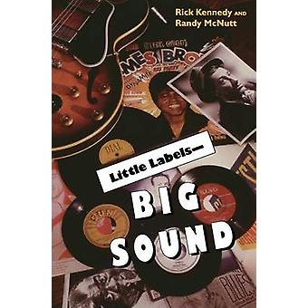 Little Labels Big Sound - Small Record Companies and the Rise of Ameri