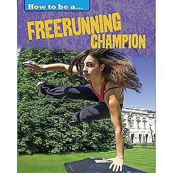 Comment faire pour être un Champion: Freerunning Champion