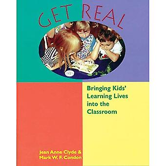 Get Real: Bringing Kids' Learning Lives Into Your Classroom