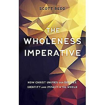 The Wholeness Imperative: How Christ Unifies Our Desires, Identity and Impact in the World
