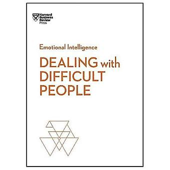 Dealing with Difficult People (HBR Emotional Intelligence Series) (HBR Emotional Intelligence)