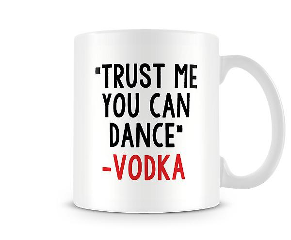 Trust Me You Can Dance - Vodka Mug